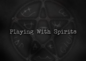 Playing With Spirits