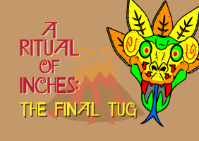A Ritual of Inches: The Final Tug